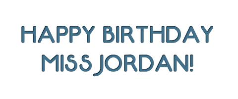 Happy Birthday Miss Jordan!